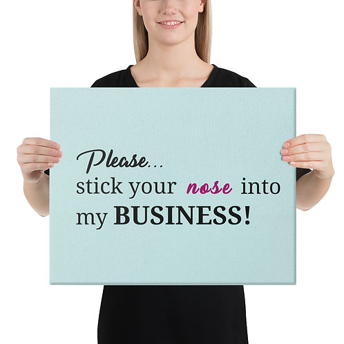 Please Stick you nose into my business Canvas Sign