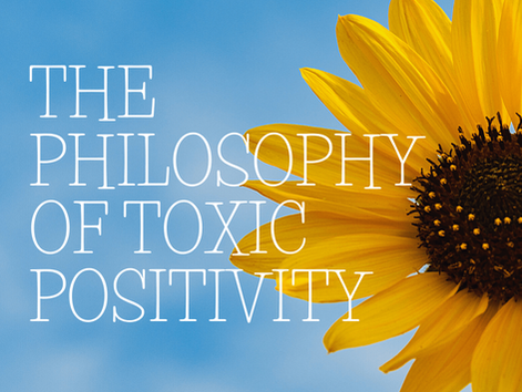 The Philosophy of Toxic Positivity