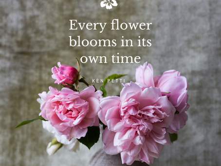 Every flower blooms in its time