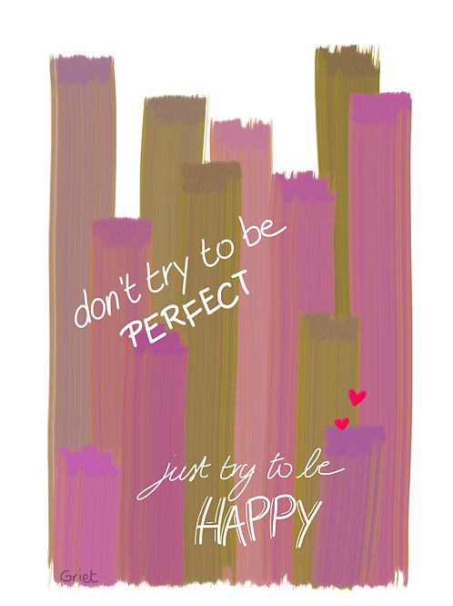 Don't try to be perfect, just try to be happy