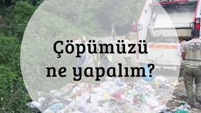 Çöpümüzü ne yapalım?