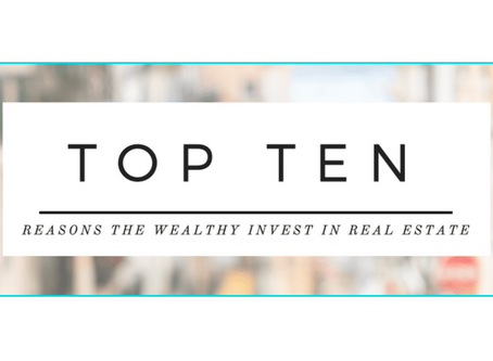 The Top 10 reasons the Wealthy Invest in Real Estate