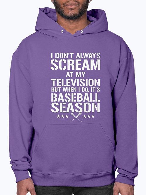 I Scream at My TV During Baseball Season -  Sports - Hoodie