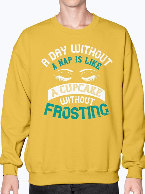 A Day Without a Nap Is Like a Cupcake Without Frosting - Sleeping -  Sweatshirt