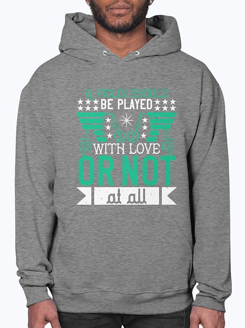 A Violin Should Be Played With Love, or Not at All- Violin- Hoodie