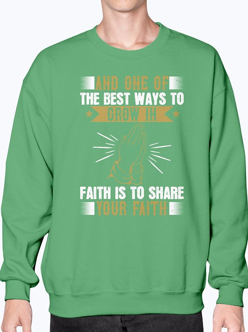 And One of the Best Ways to Grow in Faith Is to Share Your Faith  Sweatshirt
