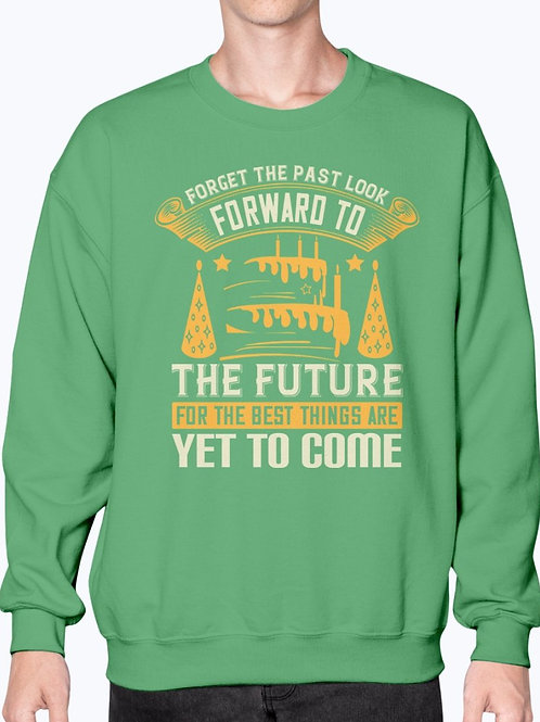 Forget the Past; Look Forward to the Future, for the Best Things Come Sweatshirt