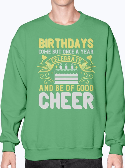 Birthdays Come but Once a Year, Celebrate and Be of Good Cheer -  Birthday
