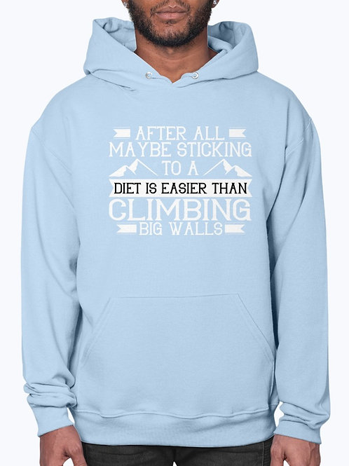 After All, Maybe Sticking to a Diet Is Easier Than Climbing Big Walls - Hoodie