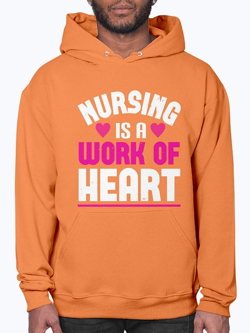 Nursing Is a Work of Heart-  Nurse - Hoodie