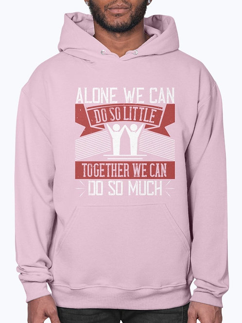 Alone We Can Do So Little; Together We Can Do So Much-  Volunteer - Hoodie