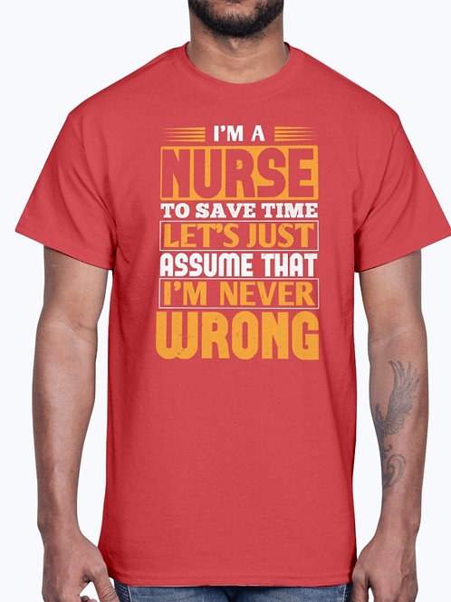 I'm a Nurse I'm Never Wrong -  Nurse - Cotton Tee