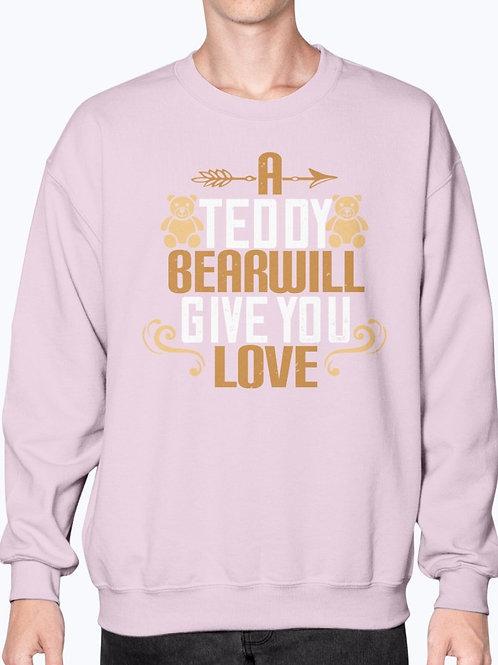 A Teddy Bear Will Give You Love  -  Bear - Sweatshirt - Crew