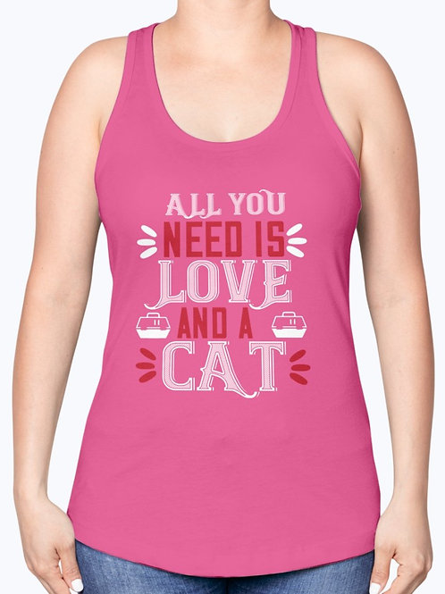 All You Need Is Love and a Cat- Cat- Racerback Tank