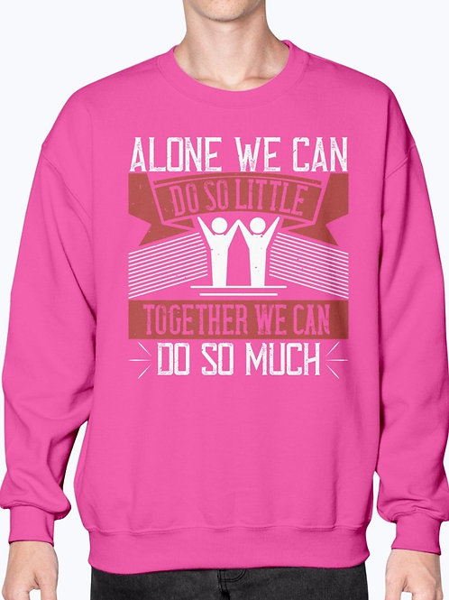 Alone We Can Do So Little; Together We Can Do So Much -  Volunteer  - Sweatshirt