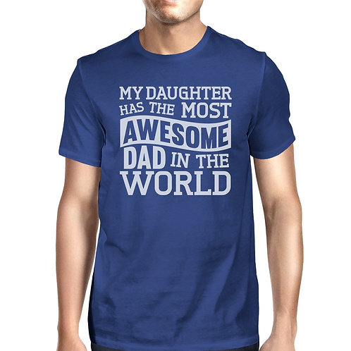 My Daughter Has the Most Awesome Dad Mens Blue Funny Design T-Shirt