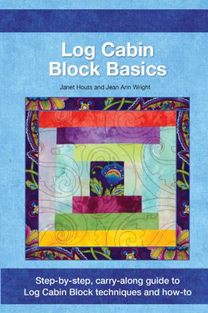 Log Cabin Block Basic by Janet Houts and Jean Ann Wright