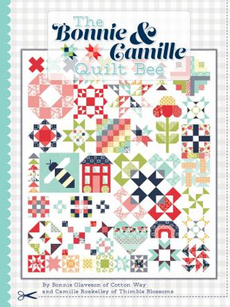 The Bonnie & Camille Quilt Bee by Bonnie Olaveson and Camille Roskelly