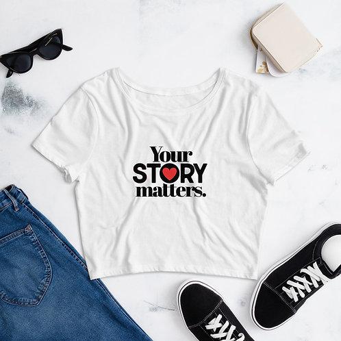 """""""Your Story Matters"""" Women's Crop Tee"""