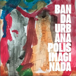 "Banda Urbana - ""Pólis Imaginada"""