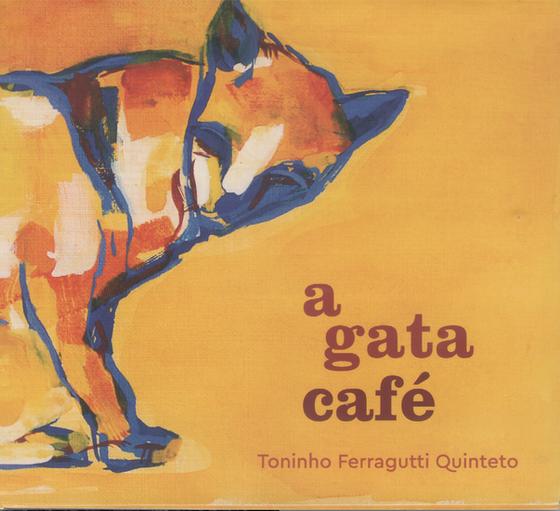 """A Gata Café"" (2016) - Toninho Ferragutti Quinteto"