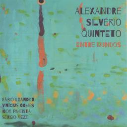 """""""Entre Mundos""""- Alexandre Silverio Quinteto (2015)"""