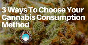 3 Ways to Choose Your Medical Cannabis Consumption Method