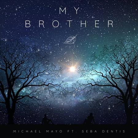 Michael Mayo - My Brother Ft. Seba Dentis.png