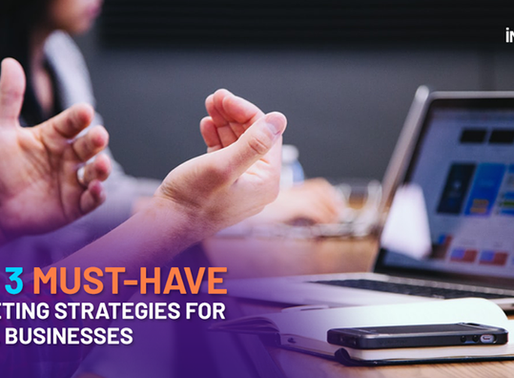 Top 3 Must-Have Marketing Strategies for Small Businesses