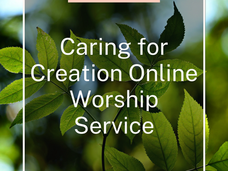 Caring for Creation Online Worship Service for September 20th