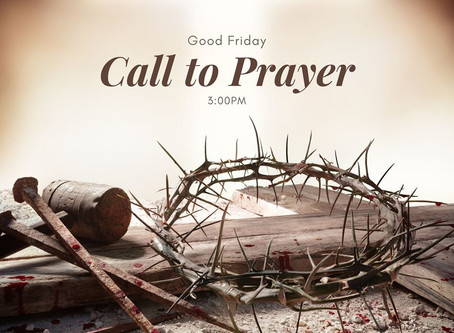 Good Friday:  3 PM Call to Prayer