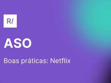 4 Estratégias de ASO que a Netflix está usando para adquirir novos usuários 🚀
