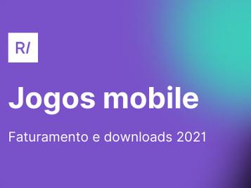 A explosão de revenue e downloads dos jogos mobile 2021 🕹🚀