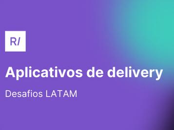 Os desafios dos aplicativos de delivery na LATAM 🛵