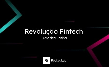 Revolução Fintech na América Latina