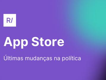 Quais são as últimas mudanças na política da App Store e como elas podem afetar os app marketers?