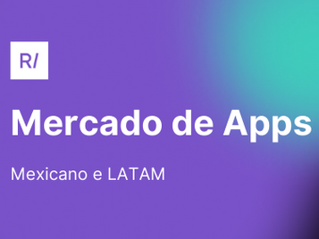 Como está o mercado de Apps mexicano e LATAM?