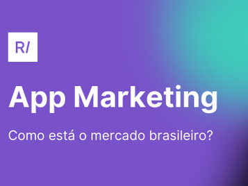 Como está o mercado do App Marketing brasileiro?