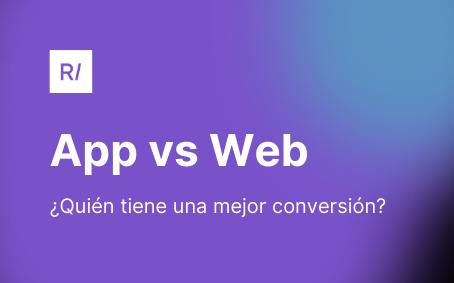 Web móvil vs aplicación móvil: ¿Quién tiene una mejor conversión?