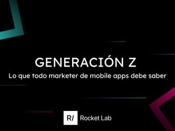 GEN Z: lo que todo marketer de mobile apps debe saber 📝💥