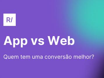 Mobile Web vs Mobile App: Quem tem uma conversão melhor?