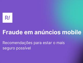 Fraude em anúncios mobile - Como estar 100% seguro? 🚀