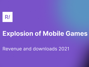 The explosion of mobile games revenue and downloads in 2021 🚀