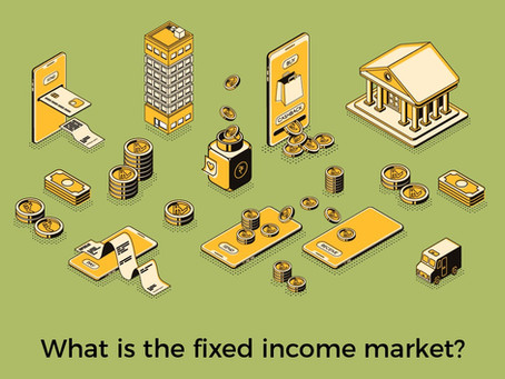 What is the fixed income market?