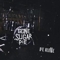 Gone Sugar Die - Die Alone