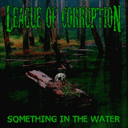 League of Corruption - Something In The Water