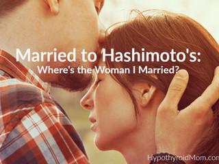 Căsătorit cu Hashimoto: unde este femeia cu care m-am căsătorit?