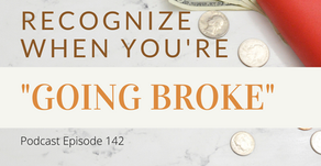 """Ep 142: Recognize when you're """"going BROKE"""""""