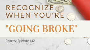 "Ep 142: Recognize when you're ""going BROKE"""
