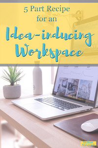 5 part recipe for an idea inducing workspace